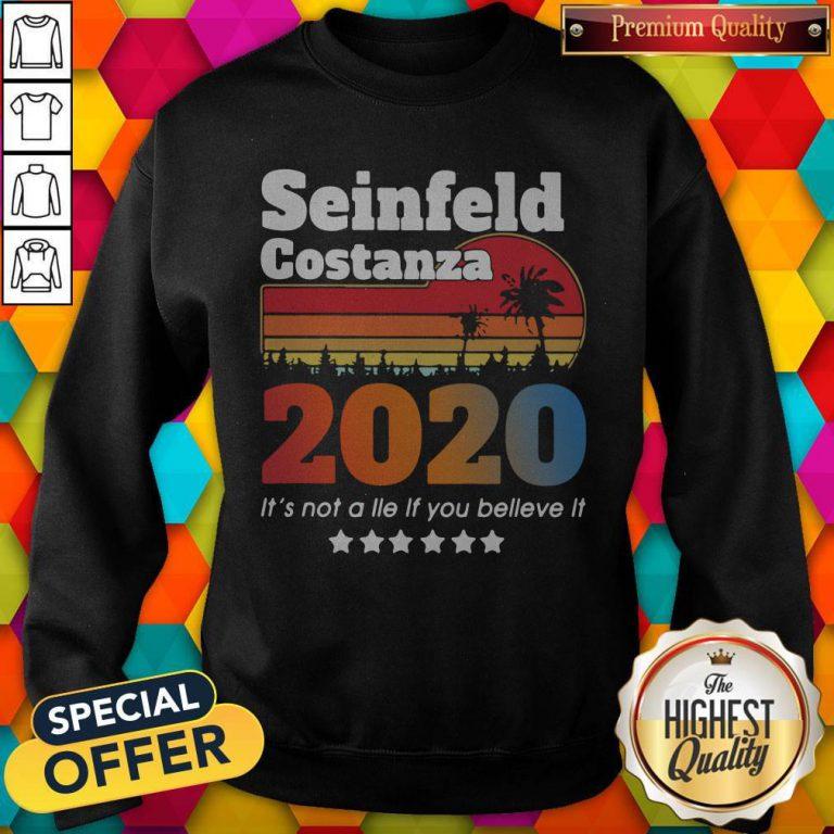 Nice Seinfeld Costanza 2020 It's Not A Lie If You Believe It Vintage Sweatshirt