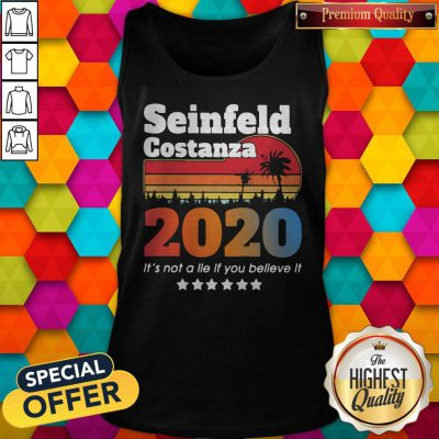 Nice Seinfeld Costanza 2020 It's Not A Lie If You Believe It Vintage Tank Top