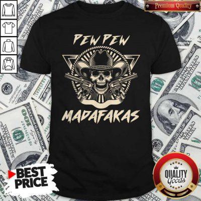 Nice Skull Pew Pew Madafakas Shirt