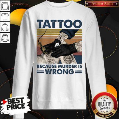 Nice Tattoo Because Murder Is Wrong Vintage Retro Sweatshirt