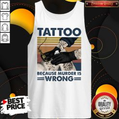 Nice Tattoo Because Murder Is Wrong Vintage Retro Tank-top