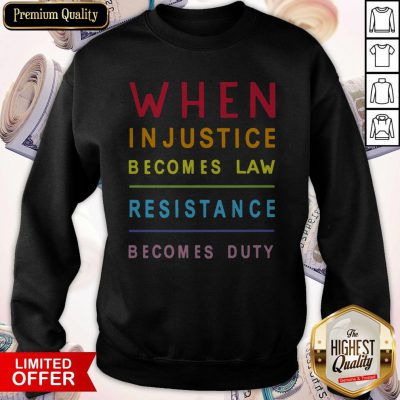 Nice When Injustice Becomes Law Resistance Becomes Duty SweatshirtNice When Injustice Becomes Law Resistance Becomes Duty Sweatshirt