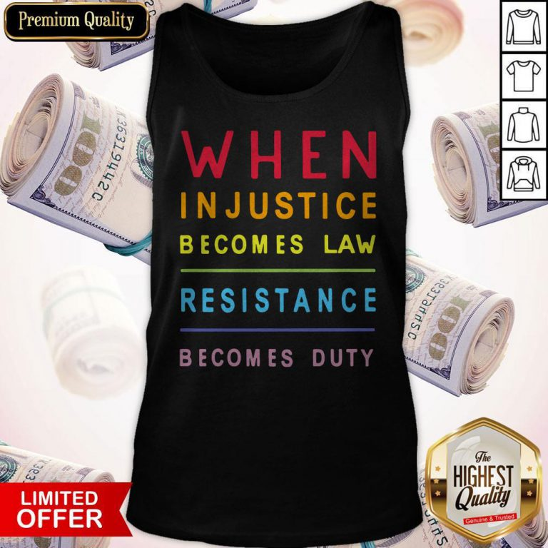Nice When Injustice Becomes Law Resistance Becomes Duty Tank Top