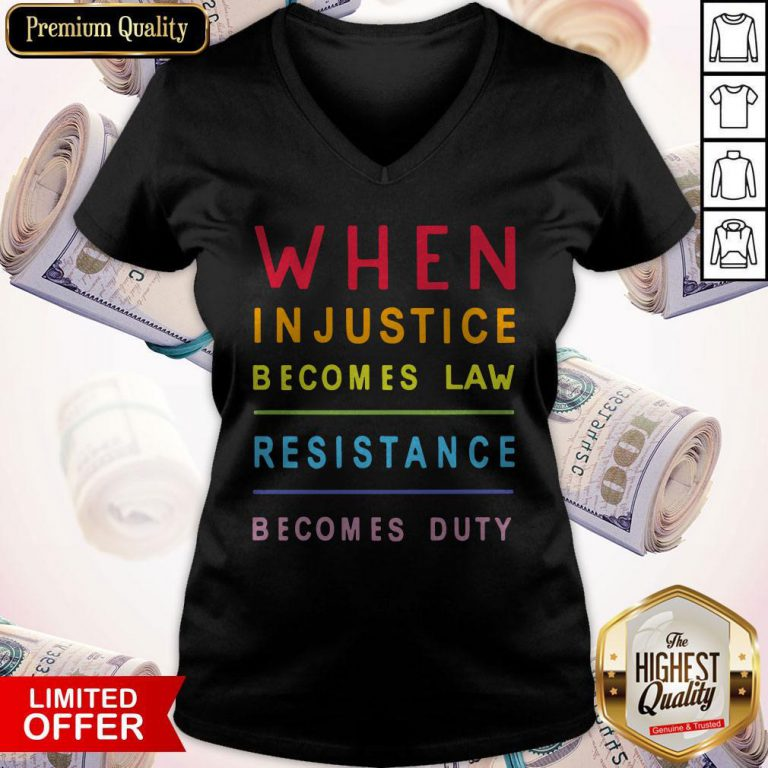 Nice When Injustice Becomes Law Resistance Becomes Duty V-neck