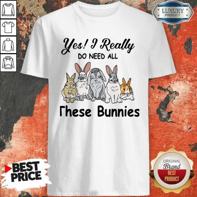 Nice Yes I Really Do Need All These Bunnies ShirtNice Yes I Really Do Need All These Bunnies Shirt