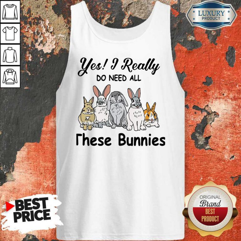 Nice Yes I Really Do Need All These Bunnies Tank TopNice Yes I Really Do Need All These Bunnies Tank Top
