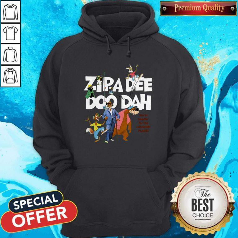 Nice Zipa Dee Doo Dah We'er Headin' For The Laughin' Place Hoodie