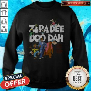 Nice Zipa Dee Doo Dah We'er Headin' For The Laughin' Place Sweatshirt
