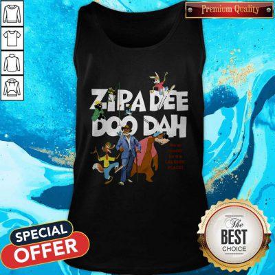 Nice Zipa Dee Doo Dah We'er Headin' For The Laughin' Place Tank Top