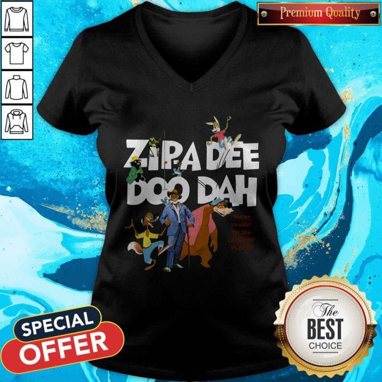Nice Zipa Dee Doo Dah We'er Headin' For The Laughin' Place V-neck