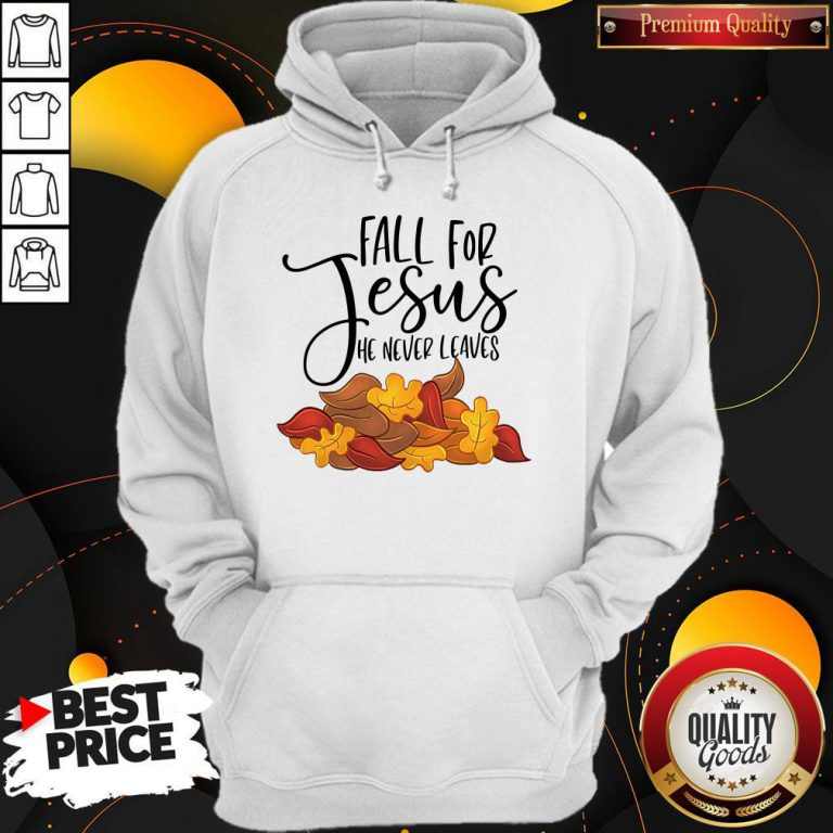 Official Fall For Jesus He Never Leaves Hoodie