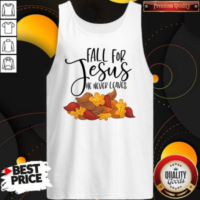Official Fall For Jesus He Never Leaves Tank Top