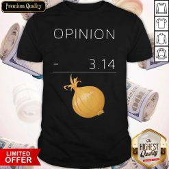 Official Opinion 3 14 Onion Shirt