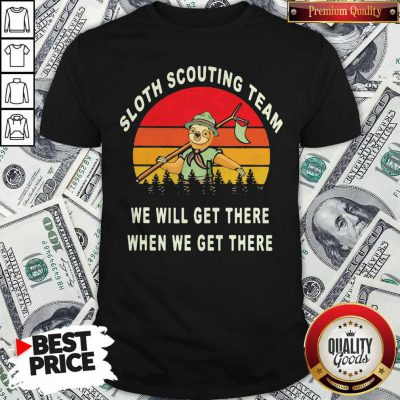Original Sloth Scouting Team We Will Get There When We Get There Vintage Retro Shirt