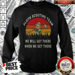 Original Sloth Scouting Team We Will Get There When We Get There Vintage Retro Sweatshirt