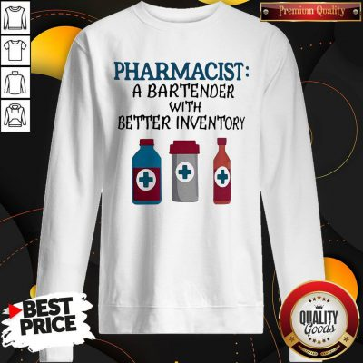 Perfect Pharmacist A Bartender With Better Inventory Sweatshirt