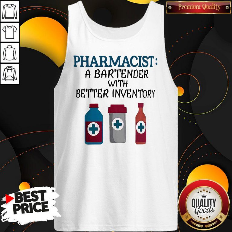 Perfect Pharmacist A Bartender With Better Inventory Tank Top
