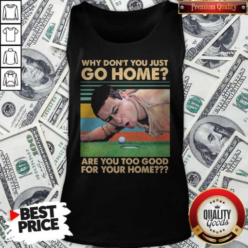Pretty Why Don't You Just Go Home Are You Too Good For Your Home Vintage Retro Tank-top