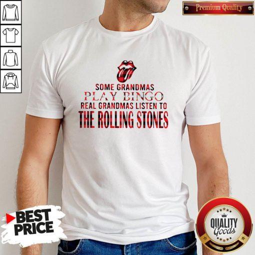 Some Grandmas Play Bingo Real Grandmas Listen To The Rolling Stones Shirt