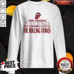 Some Grandmas Play Bingo Real Grandmas Listen To The Rolling Stones Sweatshirt