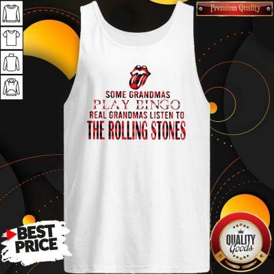 Some Grandmas Play Bingo Real Grandmas Listen To The Rolling Stones Tank Top