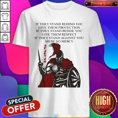 Spartan If They Stand Behind You Give Them Protection If They Stand Beside You Shirt
