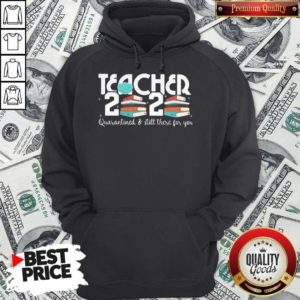 Teacher 2020 Book Quarantined And Still There For You Mask Hoodie