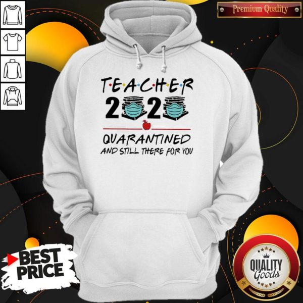 Teacher 2020 Quarantined And Still There For You Hoodie