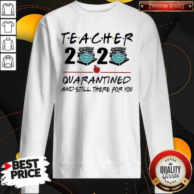 Teacher 2020 Quarantined And Still There For You Sweatshirt