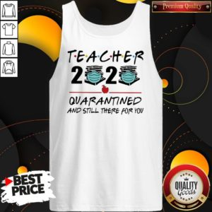 Teacher 2020 Quarantined And Still There For You Tank Top