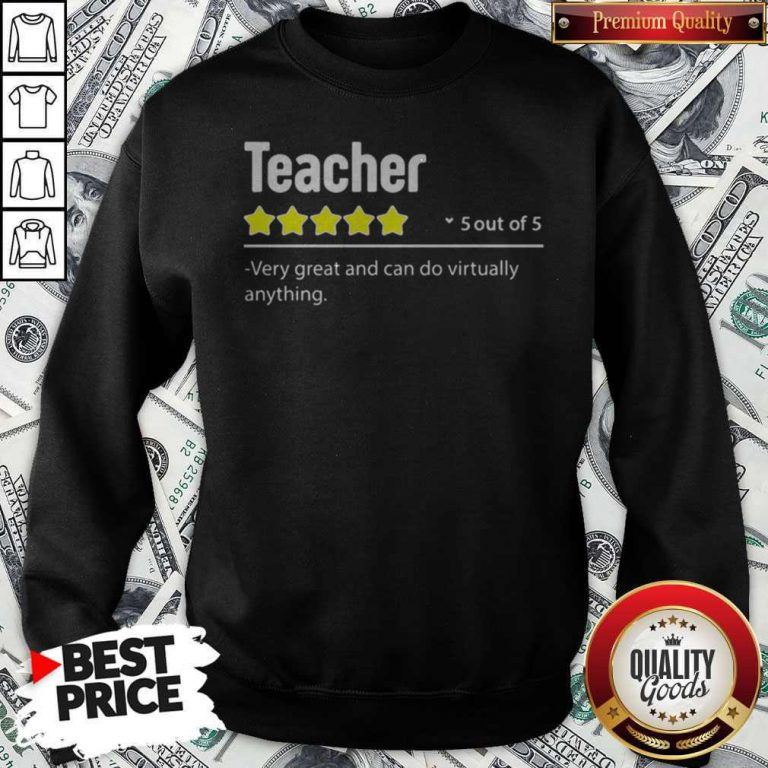 Teacher 5 Out Of 5 Very Great And Can Do Virtually Anything Stars Sweatshirt