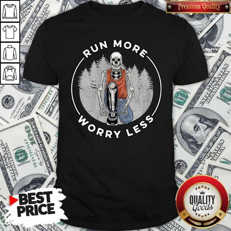 Top Run More Worry Less Shirt
