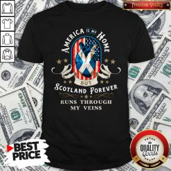 America Is My Home But Scotland Forever Runs Through MyAmerica Is My Home But Scotland Forever Runs Through My Veins Shirt Veins Shirt