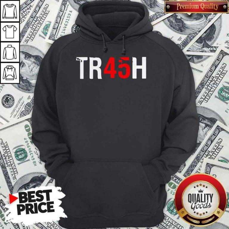 Anti Trump Tr45H Trash 45 Hoodie