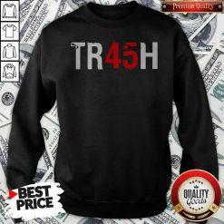 Anti Trump Tr45H Trash 45 Sweatshirt
