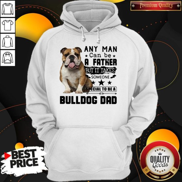 Any Man Can Be A Father But It Takes Someone Special To Be A Bulldog Dad Hoodie