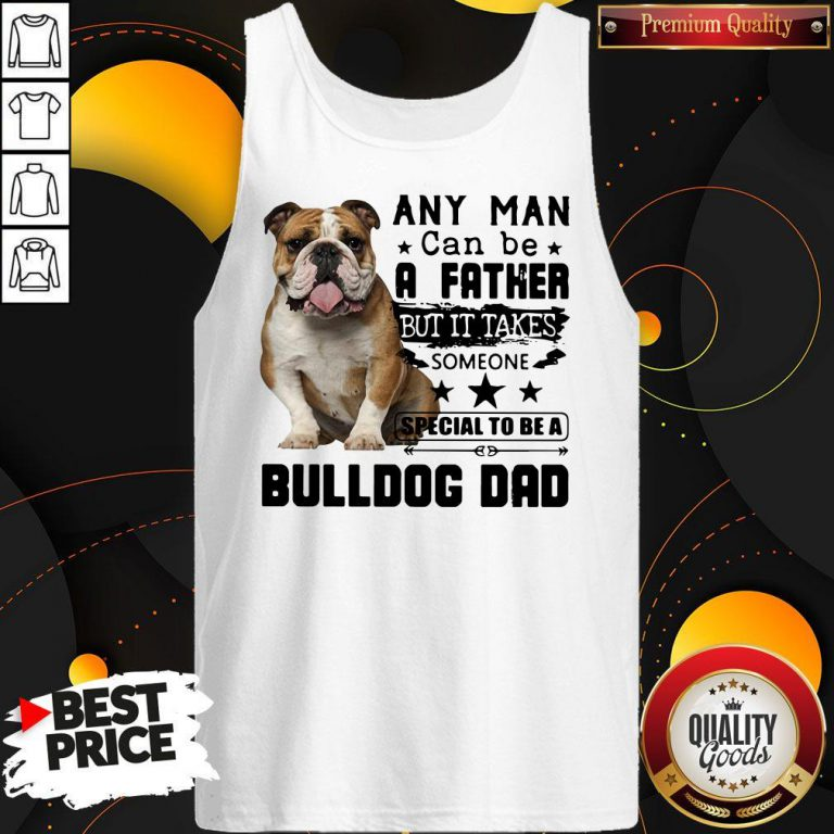 Any Man Can Be A Father But It Takes Someone Special To Be A Bulldog Dad Tank Top