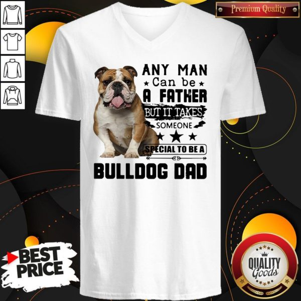 Any Man Can Be A Father But It Takes Someone Special To Be A Bulldog Dad V-neck