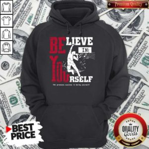 Believe In Yourself The Greatest Success Is Being Yourself Hoodie