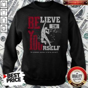 Believe In Yourself The Greatest Success Is Being Yourself Sweatshirt