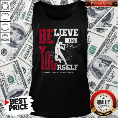 Believe In Yourself The Greatest Success Is Being Yourself Tank TopBelieve In Yourself The Greatest Success Is Being Yourself Tank Top