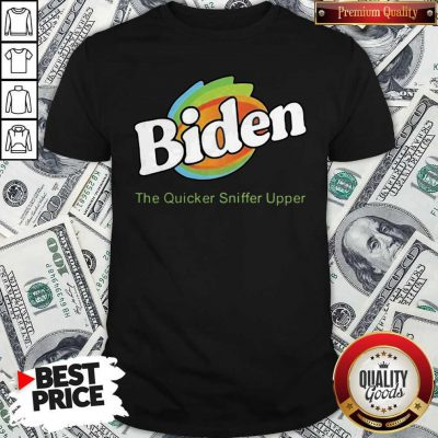 Biden The Quicker Sniffer Upper Shirt