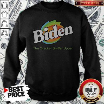 Biden The Quicker Sniffer Upper Sweatshirt