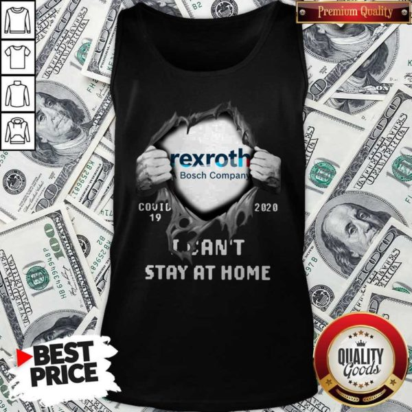 Blood Inside Me Rexroth A Bosch Company Covid 19 2020 I Can't Stay AtBlood Inside Me Rexroth A Bosch Company Covid 19 2020 I Can't Stay At Home Tank Top Home Tank Top