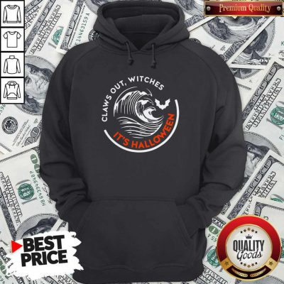 Claws Out Witches It's Halloween Hoodie