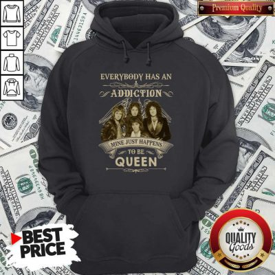 Everybody Has An Addiction Mine Just Happens To Be Queen Hoodie