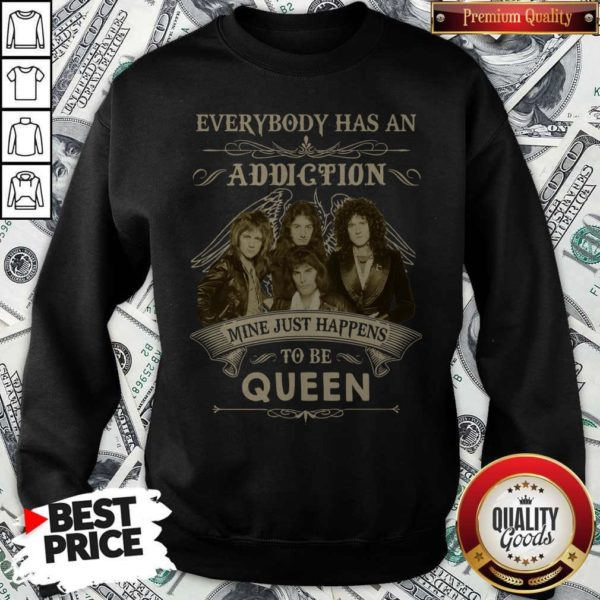 Everybody Has An Addiction Mine Just Happens To Be Queen Sweatshirt