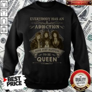 Everybody Has An Addiction Mine Just Happens To Be Queen Sweatshirt