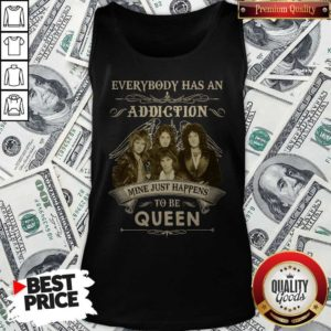 Everybody Has An Addiction Mine Just Happens To Be Queen Tank Top