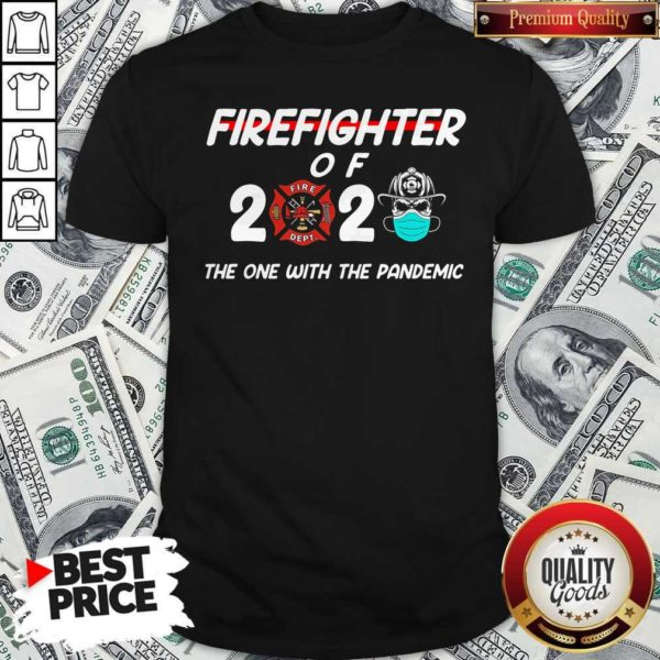 Firefighter Of 2020 The One With The Pandemic Shirt